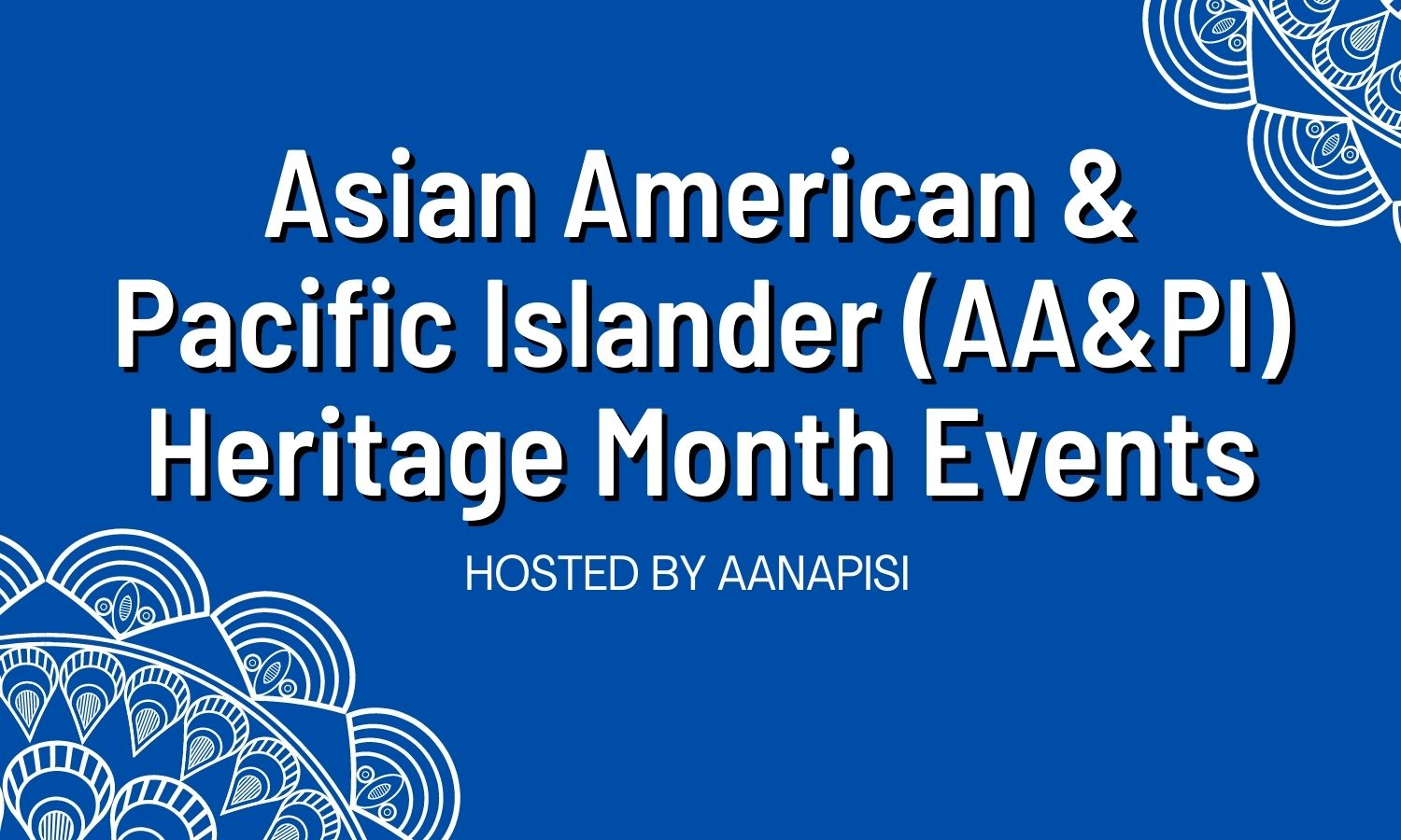 Asian American & Pacific Islander (AA&PI) Heritage Month Events